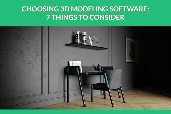 7 Things To Consider Before Choosing The Right 3D Modeling Software