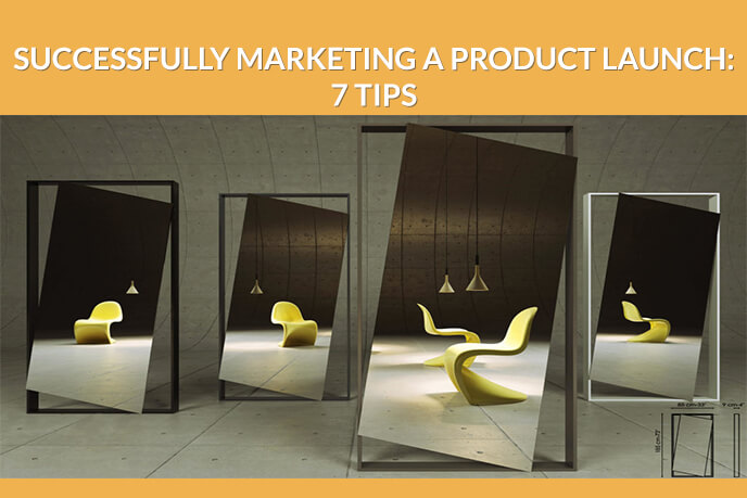7 Tips To Successfully Launch A Product