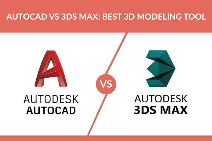 AutoCAD 3D Vs 3D Max: Best Product Design 3D Modelling Software